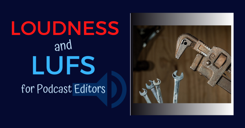 LOUDNESS and LUFS for podcast editors