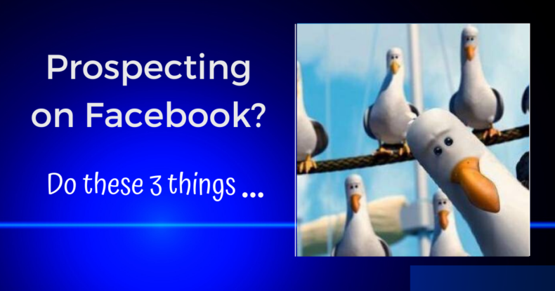 do these 3 things when prospecting on Facebook