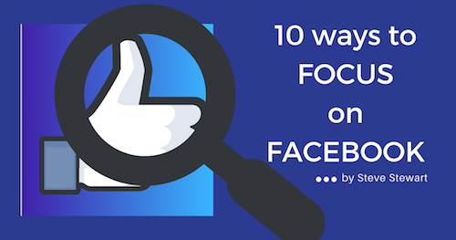 10 ways to focus on Facebook